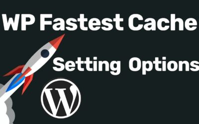WP Fastest Cache Settings To Get the Maximum Website Speed