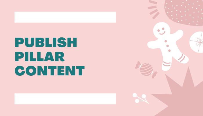 publish-pillar-content: get your blog noticed